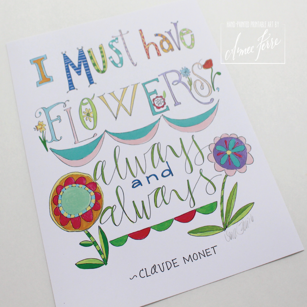 I must have flowers always and always - Claude Monet - Hand painted quote